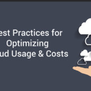 Best Practices for Optimizing Cloud Usage and Costs.